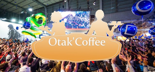Otak'Coffee #08: spéciale Paris Games Week