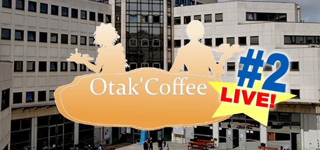 Otak'Coffee #28: replay du LIVE à la nocturne Epitanime #2