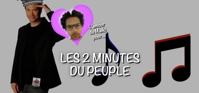 L'amour de Maiki pour… Les 2 minutes du peuple