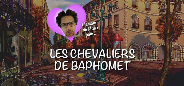L'amour de Maiki pour… Les Chevaliers de Baphomet